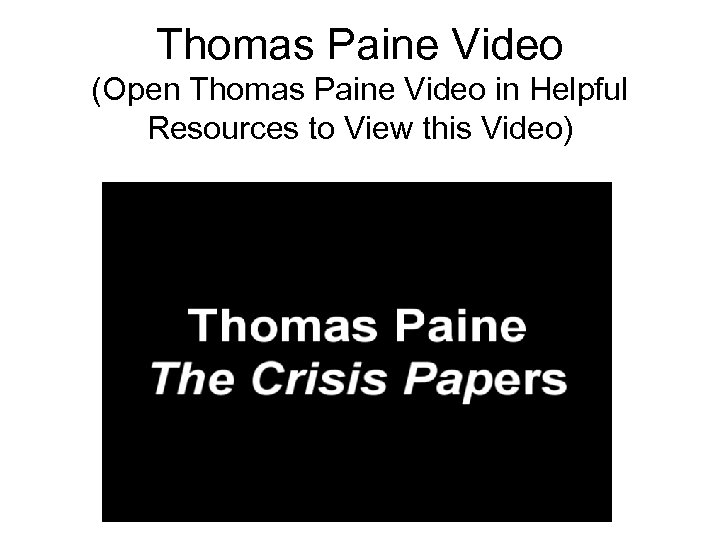 Thomas Paine Video (Open Thomas Paine Video in Helpful Resources to View this Video)