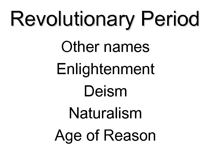 Revolutionary Period Other names Enlightenment Deism Naturalism Age of Reason