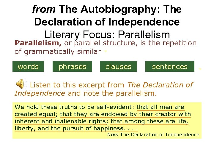 from The Autobiography: The Declaration of Independence Literary Focus: Parallelism, or parallel structure, is