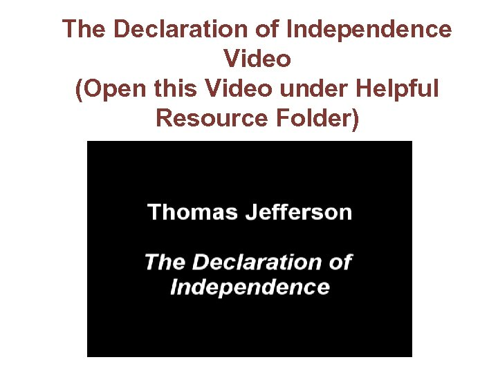 The Declaration of Independence Video (Open this Video under Helpful Resource Folder)