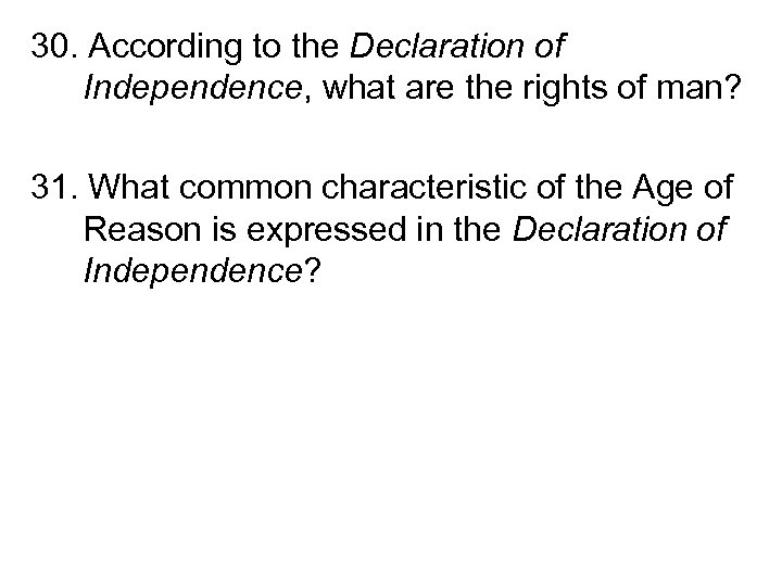 30. According to the Declaration of Independence, what are the rights of man? 31.