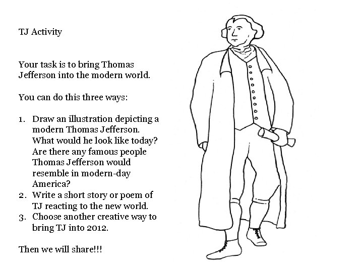 TJ Activity Your task is to bring Thomas Jefferson into the modern world. You