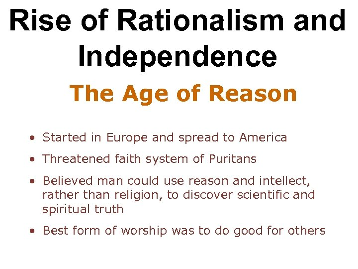 Rise of Rationalism and Independence The Age of Reason • Started in Europe and