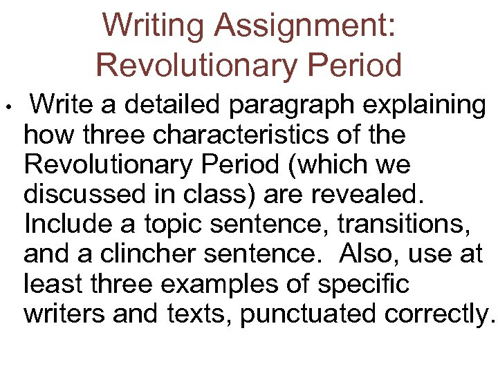 Writing Assignment: Revolutionary Period • Write a detailed paragraph explaining how three characteristics of