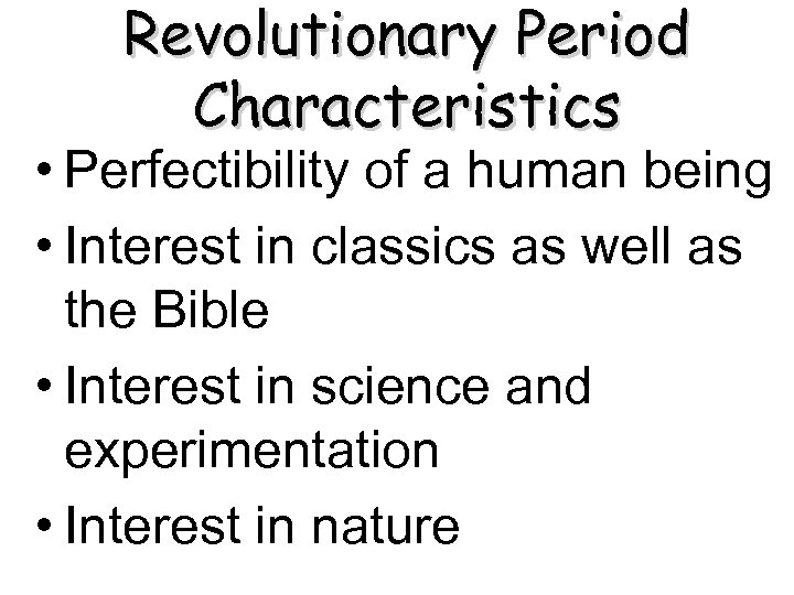 Revolutionary Period Characteristics • Perfectibility of a human being • Interest in classics as
