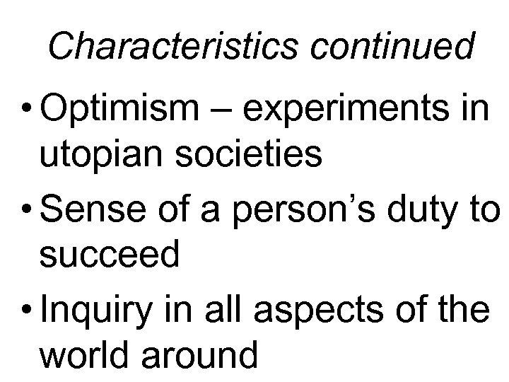 Characteristics continued • Optimism – experiments in utopian societies • Sense of a person's
