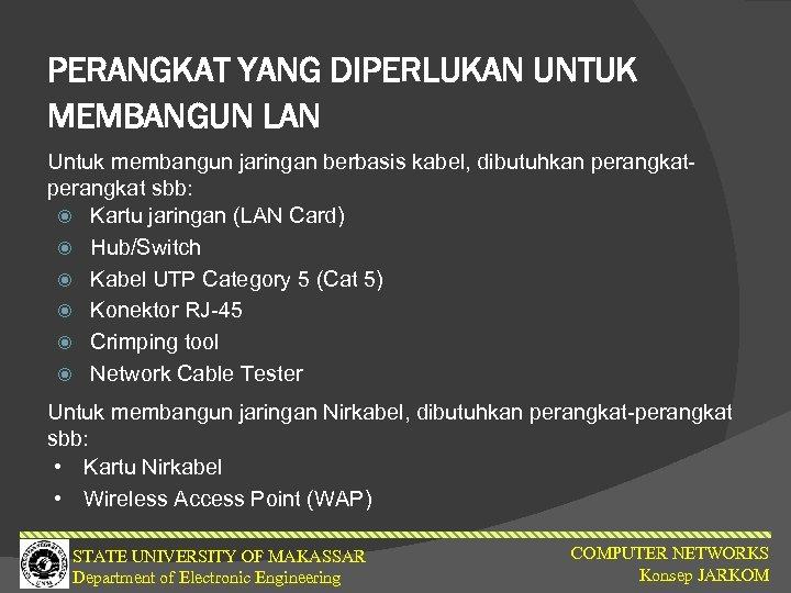 PERANGKAT YANG DIPERLUKAN UNTUK MEMBANGUN LAN Untuk membangun jaringan berbasis kabel, dibutuhkan perangkat sbb:
