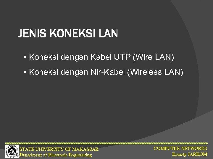 JENIS KONEKSI LAN • Koneksi dengan Kabel UTP (Wire LAN) • Koneksi dengan Nir-Kabel
