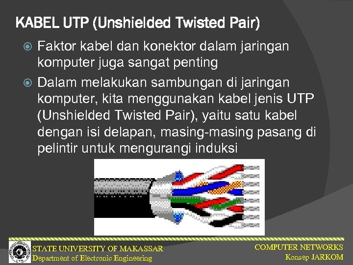 KABEL UTP (Unshielded Twisted Pair) Faktor kabel dan konektor dalam jaringan komputer juga sangat