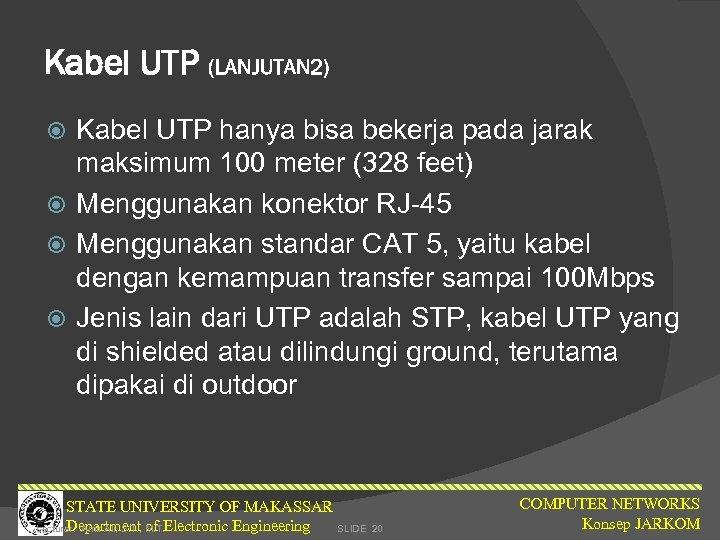 Kabel UTP (LANJUTAN 2) Kabel UTP hanya bisa bekerja pada jarak maksimum 100 meter
