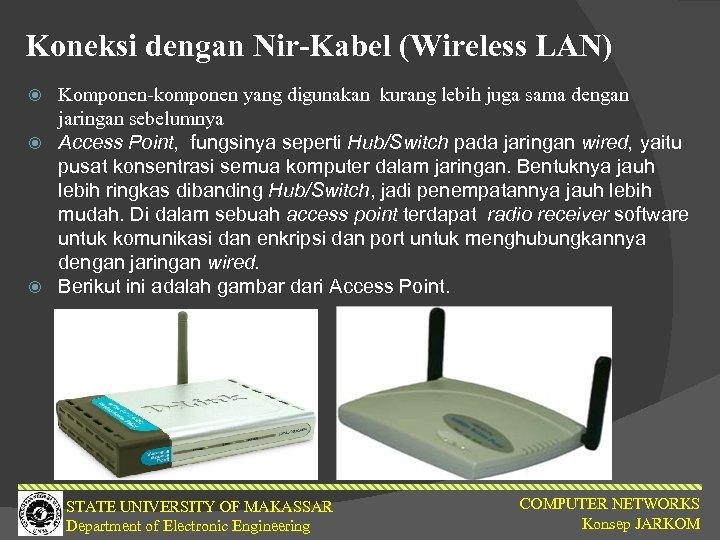 Koneksi dengan Nir-Kabel (Wireless LAN) Komponen-komponen yang digunakan kurang lebih juga sama dengan jaringan