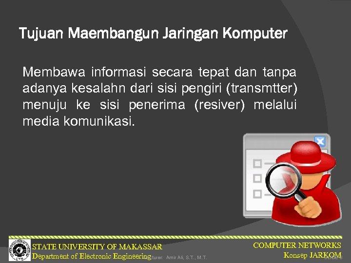 Tujuan Maembangun Jaringan Komputer Membawa informasi secara tepat dan tanpa adanya kesalahn dari sisi