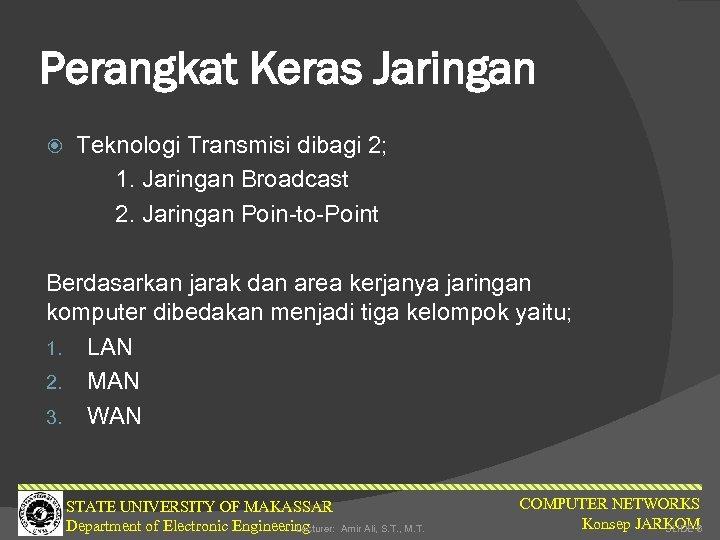 Perangkat Keras Jaringan Teknologi Transmisi dibagi 2; 1. Jaringan Broadcast 2. Jaringan Poin-to-Point Berdasarkan