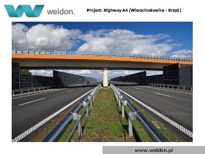 Project: Highway A 4 (Wierzchosławice - Krzyż) www. weldon. pl