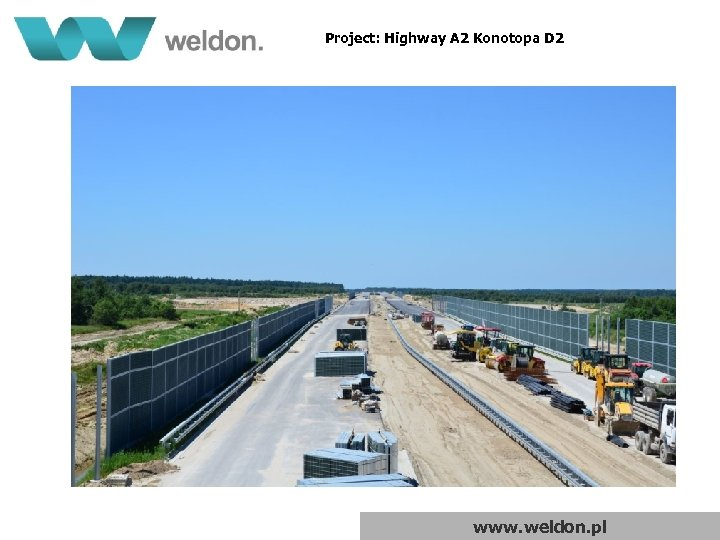 Project: Highway A 2 Konotopa D 2 www. weldon. pl