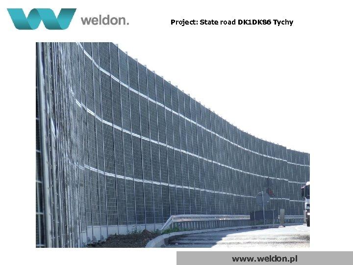 Project: State road DK 1 DK 86 Tychy www. weldon. pl