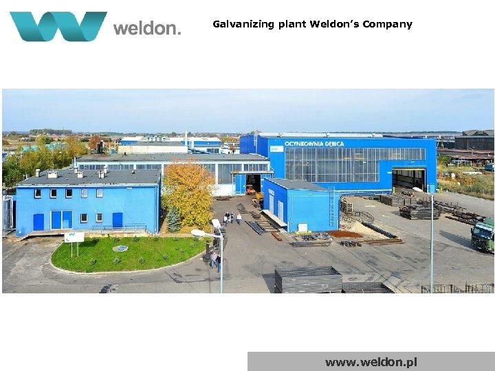 Galvanizing plant Weldon's Company www. weldon. pl