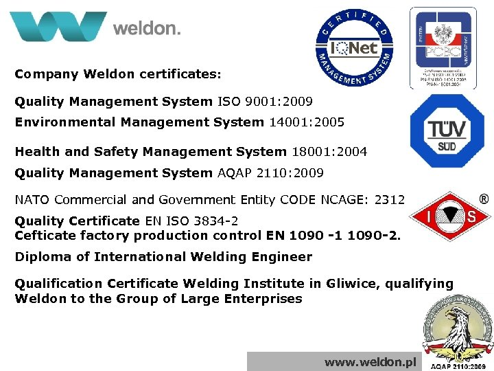 Company Weldon certificates: Quality Management System ISO 9001: 2009 Environmental Management System 14001: 2005