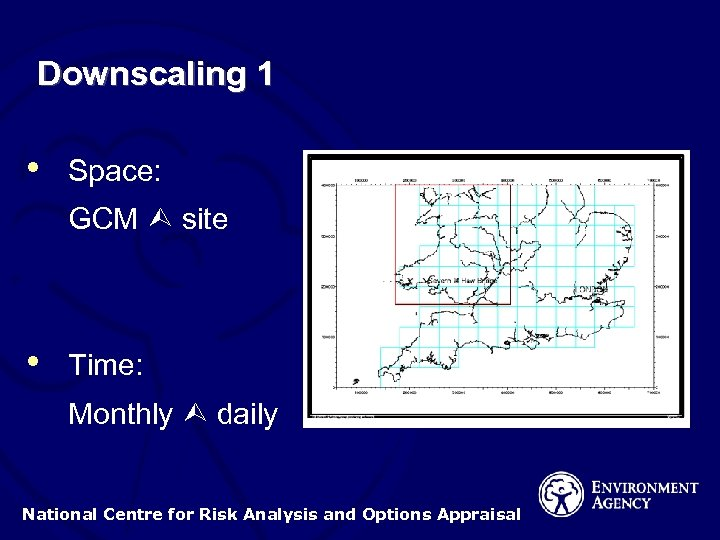 Downscaling 1 • Space: GCM site • Time: Monthly daily National Centre for Risk