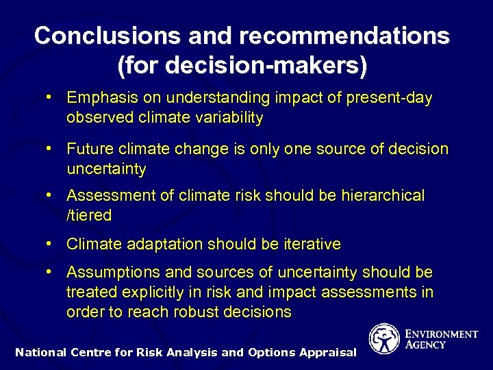 Conclusions and recommendations (for decision-makers) • Emphasis on understanding impact of present-day observed climate
