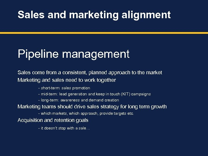 Sales and marketing alignment Pipeline management Sales come from a consistent, planned approach to