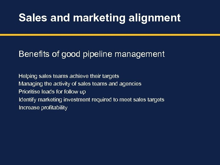 Sales and marketing alignment Benefits of good pipeline management Helping sales teams achieve their