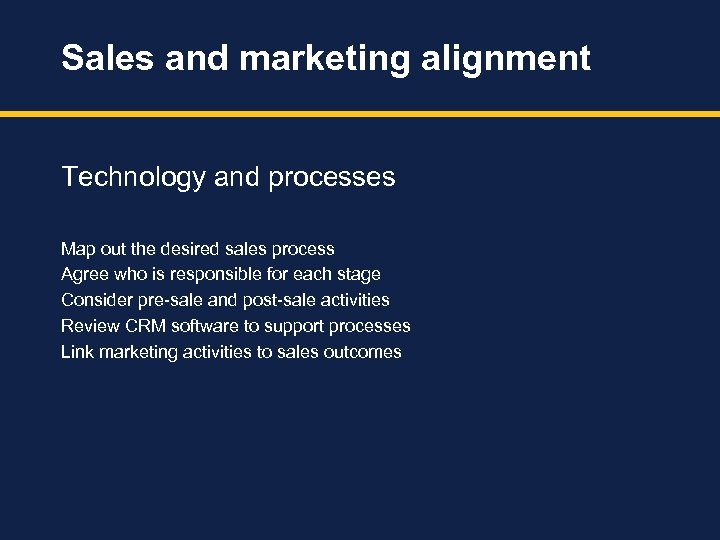 Sales and marketing alignment Technology and processes Map out the desired sales process Agree
