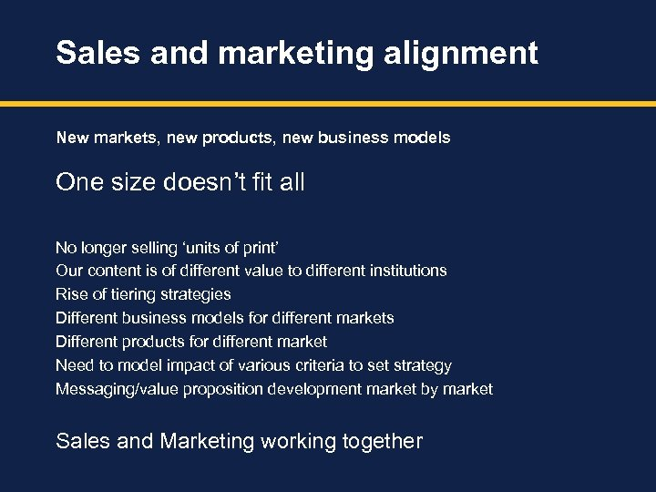 Sales and marketing alignment New markets, new products, new business models One size doesn't