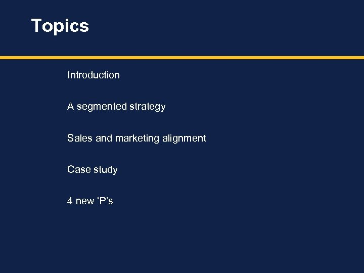 Topics Introduction A segmented strategy Sales and marketing alignment Case study 4 new 'P's