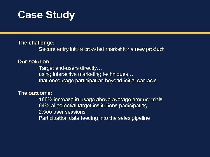 Case Study The challenge: Secure entry into a crowded market for a new product