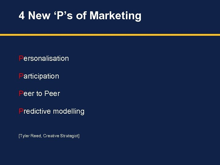 4 New 'P's of Marketing Personalisation Participation Peer to Peer Predictive modelling [Tyler Reed,