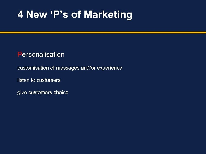 4 New 'P's of Marketing Personalisation customisation of messages and/or experience listen to customers