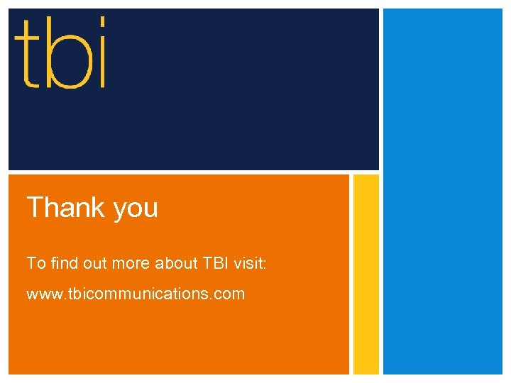 Thank you To find out more about TBI visit: www. tbicommunications. com