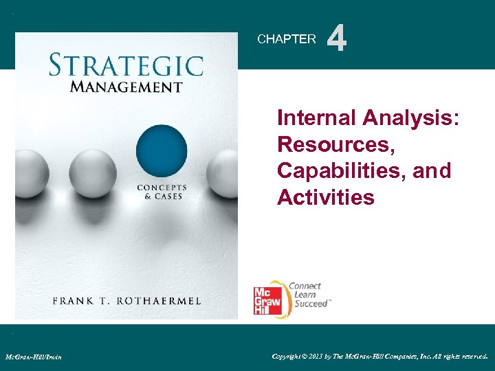 CHAPTER 4 Internal Analysis: Resources, Capabilities, and Activities Mc. Graw-Hill/Irwin Copyright © 2013 by