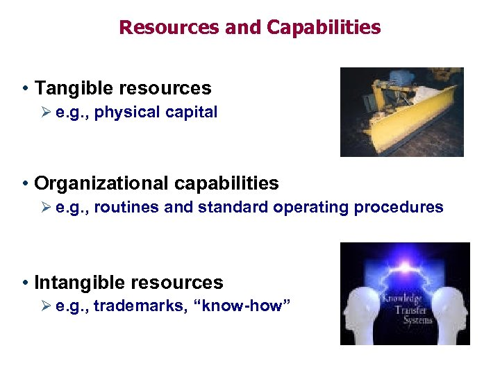 Resources and Capabilities • Tangible resources Ø e. g. , physical capital • Organizational