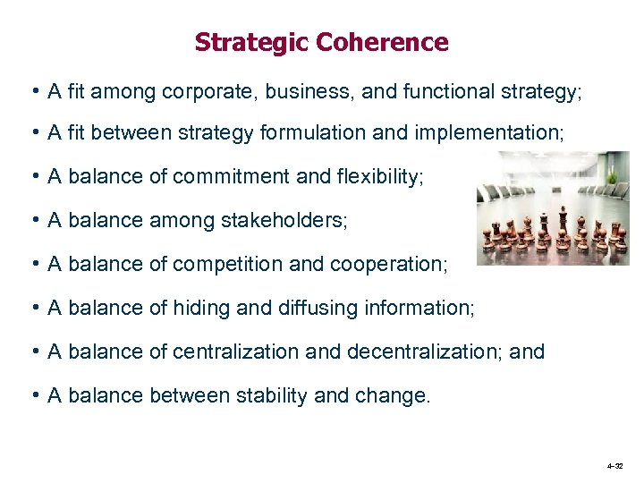 Strategic Coherence • A fit among corporate, business, and functional strategy; • A fit