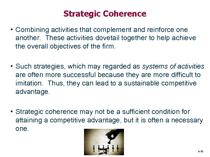 Strategic Coherence • Combining activities that complement and reinforce one another. These activities dovetail
