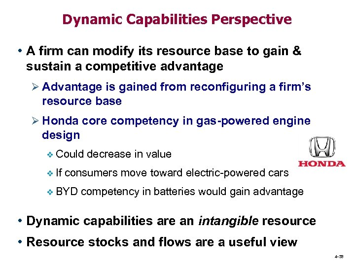 Dynamic Capabilities Perspective • A firm can modify its resource base to gain &