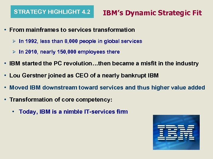 STRATEGY HIGHLIGHT 4. 2 IBM's Dynamic Strategic Fit • From mainframes to services transformation