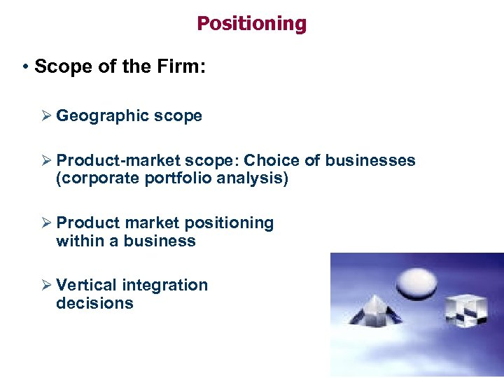Positioning • Scope of the Firm: Ø Geographic scope Ø Product-market scope: Choice of