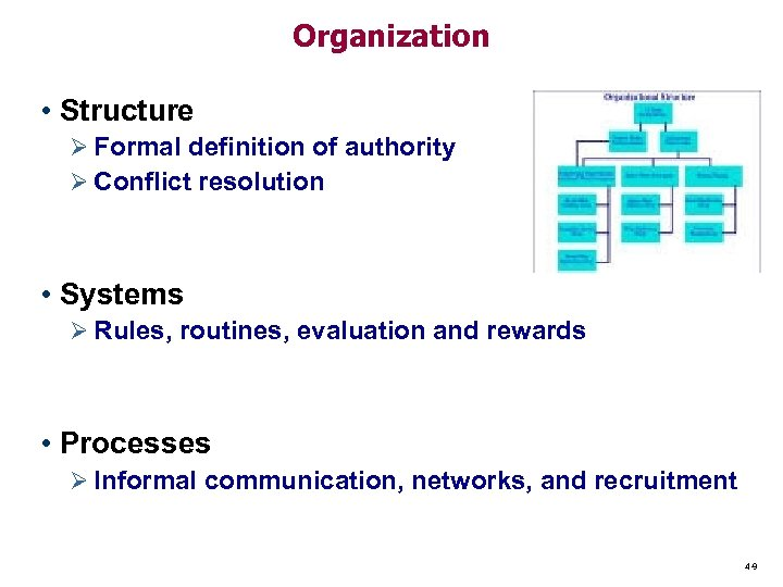 Organization • Structure Ø Formal definition of authority Ø Conflict resolution • Systems Ø