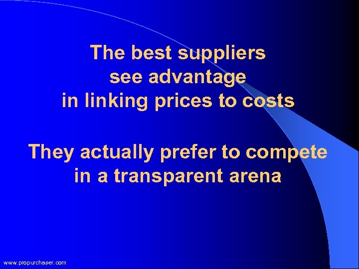The best suppliers see advantage in linking prices to costs They actually prefer to