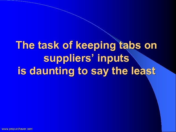 The task of keeping tabs on suppliers' inputs is daunting to say the least