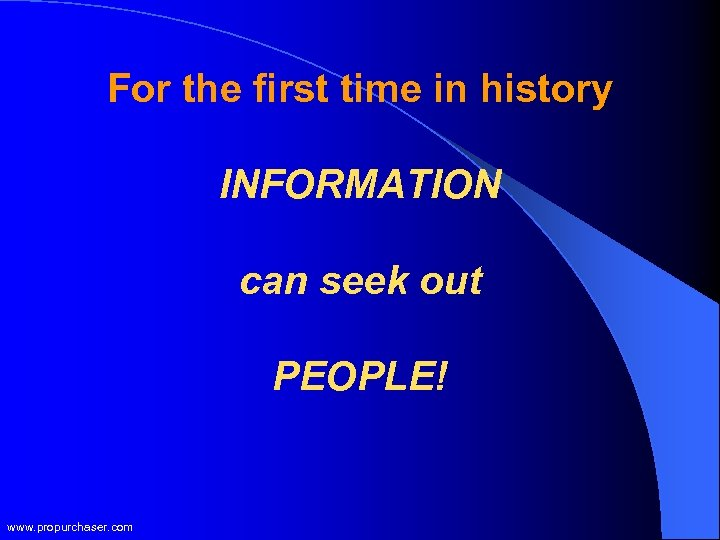 For the first time in history INFORMATION can seek out PEOPLE! www. propurchaser. com
