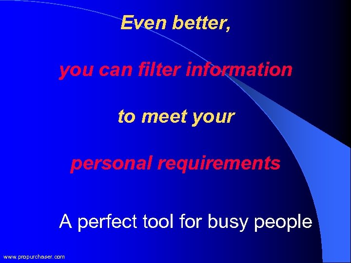 Even better, you can filter information to meet your personal requirements A perfect tool