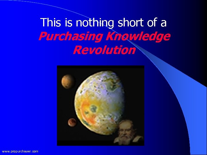 This is nothing short of a Purchasing Knowledge Revolution www. propurchaser. com