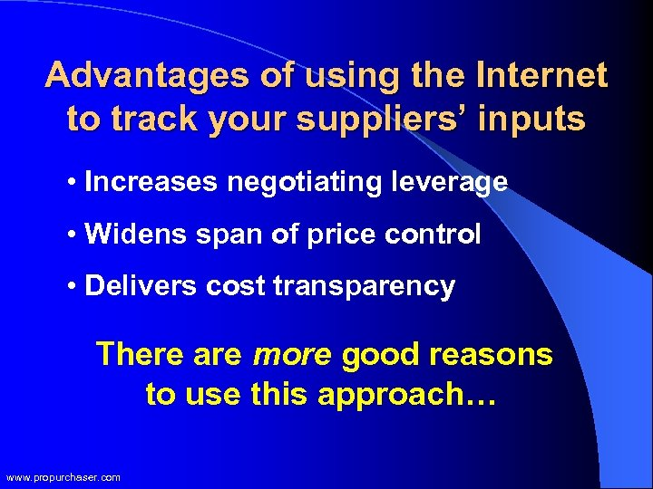 Advantages of using the Internet to track your suppliers' inputs • Increases negotiating leverage