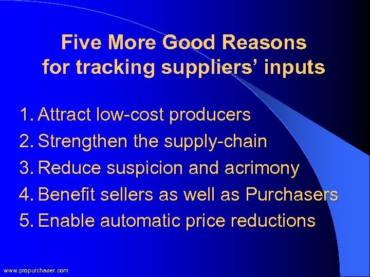 Five More Good Reasons for tracking suppliers' inputs 1. Attract low-cost producers 2. Strengthen