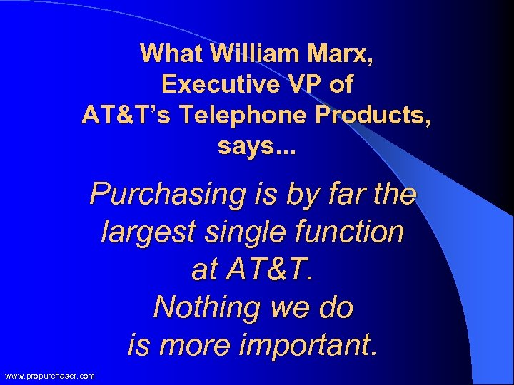 What William Marx, Executive VP of AT&T's Telephone Products, says. . . Purchasing is