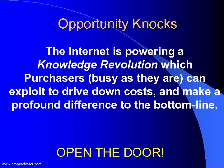 Opportunity Knocks The Internet is powering a Knowledge Revolution which Purchasers (busy as they
